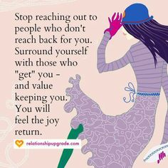 Stop reaching out to people who don't reach back for you.
