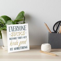 """Buy """"Everyone Sucks Before They Are Good"""" Art Boards #redbubble #quotes #artboards #sayings #motivation"""