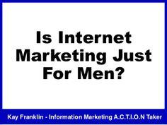 Is internet marketing just for men? by Kay Franklin via slideshare