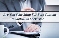 Are You Searching For Best Content Moderation Services?