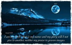 Isaiah 42:8 I am the Lord , that is My name; And My glory I will not give to another, Nor My praise to carved images.