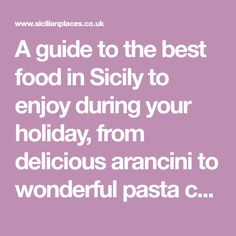 A guide to the best food in Sicily to enjoy during your holiday, from delicious arancini to wonderful pasta con le sarde.