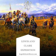 The first American expedition to the Wild West: http://leopoldclassiclibrary.com/book/original-journals-of-the-lewis-and-clark-expedition-1804-1806-printed-from-the-original-manuscripts-in-the-library-of-the-american-philosophical-society-vol-vi-new-york-1905