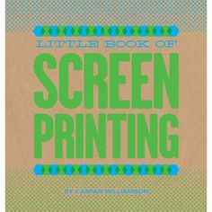 Little Book of Screenprinting