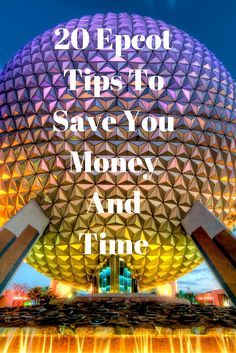 20 Epcot Tips To Save You Money And Time