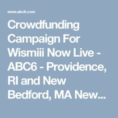 Crowdfunding Campaign For Wismiii Now Live - ABC6 - Providence, RI and New Bedford, MA News, Weather