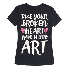 "Take Your Broken Heart Make It Into Art White Print - Wise words from Carrie, ""Take Your Broken Heart Make It Into Art"". Even if you're heart is broken, continue keeping on and making beautiful art! The world needs it. Show off your strength and love for art with this powerful and inspirational shirt!"
