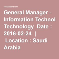 General Manager - Information Technology  Date : 2016-02-24  |  Location : Saudi Arabia