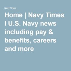Home | Navy Times I U.S. Navy news including pay & benefits, careers and more