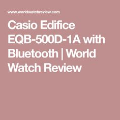 Casio Edifice EQB-500D-1A with Bluetooth | World Watch Review