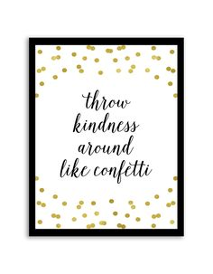 Download and print this free printable Throw Kindness Around Like Confetti wall art for your home or office! Directions: Unlock the download button below. Once you unlock it (by sharing, liking, following), the download buttons will appear. Click the download button below to download the PDF file. Press print. Additional information: Permitted Use: This file...