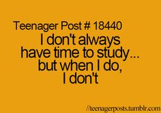 Exactly. Studying seems kind of pointless to me anyways, since we spend a week or two going over everything in detail in class anyways... So that's another reason I don't study