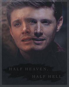 Dean Winchester.  Half heaven, half hell.