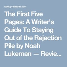 The First Five Pages: A Writer's Guide To Staying Out of the Rejection Pile by Noah Lukeman — Reviews, Discussion, Bookclubs, Lists