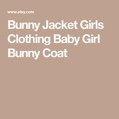Bunny Jacket  Girls Clothing  Baby Girl  Bunny Coat