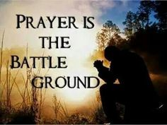 PRAYER IS THE BATTLE GROUND! Be clothed at all times in your full Armor of God! Never take it off! Always praying in the Spirit!