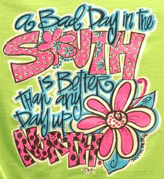 a bad day in the south is better than any day up north...can I get an AMEN? :)