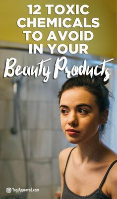 Avoid These 12 Toxic Chemicals Lurking in Your Beauty Products