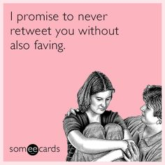 I promise to never retweet you without also faving.
