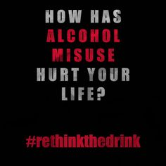 How has alcohol misuse hurt your life? #rethinkthedrink