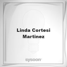 Linda Cortesi Martinez: Page about Linda Cortesi Martinez #member #website #sysoon #about