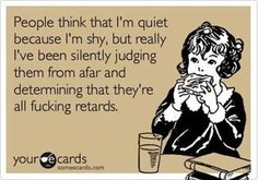 this is so me.. im so shy & quiet (unless you piss me off) but secretly, im a loud ass thats not very nice