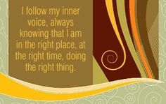 I follow my inner voice, always knowing that I am in the right place, at the right time, doing the right thing.  ~ Louise L. Hay Positive Self Talk, Negative Self Talk, Positive Words, I Am Affirmations, Daily Positive Affirmations, Thoughts And Feelings, Happy Thoughts, Louise Hay Quotes, Create Your Own Reality