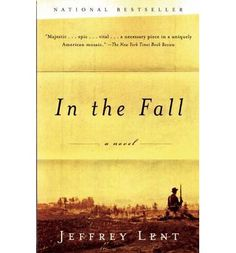 "In the Fall by Jeffrey Lent . . . read in 2008 . . . ""'Three-generation' saga that begins in Vermont  during the US Civil War. Each succeeding generation got further away from comfort zone & sense of reality. The 'big secret' didn't rock me. . . . Also about 'passing' as white."""
