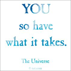 """""""You so have what it takes."""" -The Universe #quote"""