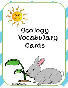 Ecology Vocabulary Cards This product 26 contains commonly used ecology vocabulary words. These words are mostly used in middle and high school classes. These cards can be used in many ways:Memory or Concentration GameCenter WorkSwat GameFlash CardsSelf-quizzesTask CardsThere are two ways that you can use this set.