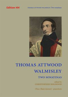 Two sonatinas : oboe (flute/clarinet), pianoforte / Thomas Attwood Walmisley ; edited by Christopher Hogwood. Classmark: 890.D.W2