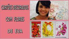 TARJETAS DECORADAS CON FLORES EN FOAMI     CARTÕES COM FLORES DE EVA- DIY