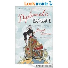 Diplomatic Baggage: The Adventures of a Trailing Spouse eBook: Brigid Keenan: Amazon.co.uk: Kindle Store