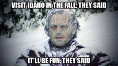 Everyone starts to make fun of Idaho…. | Community Post: You Know It's Cold In Rexburg Idaho When....