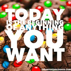 Today is the beginning of anything you want #cookies #motivational #quote by The Art of the Cookie