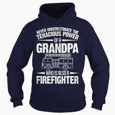 Never underestimate the tenacious power of a Grandpa who also a #Firefighter shirt