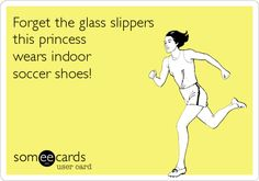 Forget the glass slippers this princess wears indoor soccer shoes!