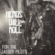 HEADS WILL ROLL. a mix for jaeger pilots who are ready to kick some kaiju arse. | download | listen