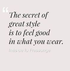 """""""The secrete of great style is to feel good in what you wear."""" ~Inès de la Fressange """"The secrete of great style is to feel good in what you wear. Motivacional Quotes, Woman Quotes, Life Quotes, Quotes Girls, Youth Quotes, People Quotes, The Words, Jewelry Quotes, Beauty Quotes"""