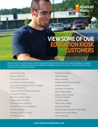 Are you wondering who is our education customers? Here is a list of some of the colleges and universities that have chosen Advanced Kiosks to fit their needs.   http://www.advancedkiosks.com/self-service-kiosks/education-kiosks.php
