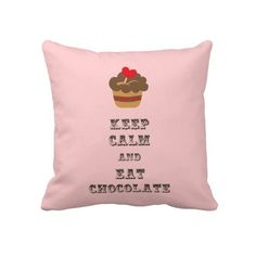 Keep Calm and Eat Chocolate Throw Pillows
