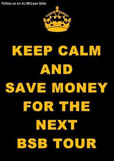 :O OMG!! I am actually saving all my wages for ye BSB tour late this year or early next!!!! Will be my first EVER BSB CONCERT!!!!!!<3<3<3<3