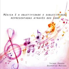 Música é raciocínio e sentimentos sempre unidos!