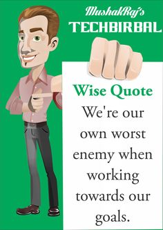 """""""We're our own worst enemy when working towards our goals... """" - Tech Birbal.."""