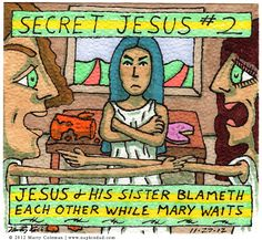 Jesus and his sister blameth - Secret Jesus #2 http://napkindad.com/blog/2012/11/27/jesus-and-his-sister-blameth-secret-jesus-2/ go to the blog to read the commentary and find the answer to yesterday's trivia question!