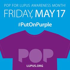 Put On Purple for lupus awareness and tell people why. Help the Lupus Foundation of America raise awareness of lupus and show support for those who suffer from its brutal impact.