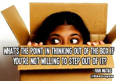 Thinking out of the box with fear of stepping out of it. inspirational quote by Ivan Matias