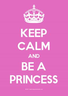 Image Detail for - Keep Calm Gallery: 'Keep Calm And Be a Princess' design on poster, mug ...