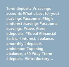 Term deposits Vs savings accounts What s best for you? #savings #accounts, #high #interest #savings #accounts, #savings, #save, #term #deposits, #flobal #financial #crisis, #interest, #balance, #monthly #deposits, #minimum #opening #balance, #30 #day #term #deposit, #introductory #rate, #ubank #usaver, #westpac #reward #saver…