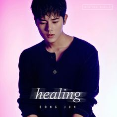"""""""Healing"""" is a single recorded by South Korean singer Kim Dong Jun of ZE:A. It will be released on May 2016 by KT Music. Details Artist: Kim Dong Jun of ZE Kim Dong Joon, Im Siwan, Kdrama, No Min Woo, Young Leaders, Park Hyung Sik, Love Quotes For Her, Heechul, South Korean Boy Band"""